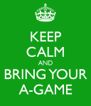 keep-calm-and-bring-your-a-game-5